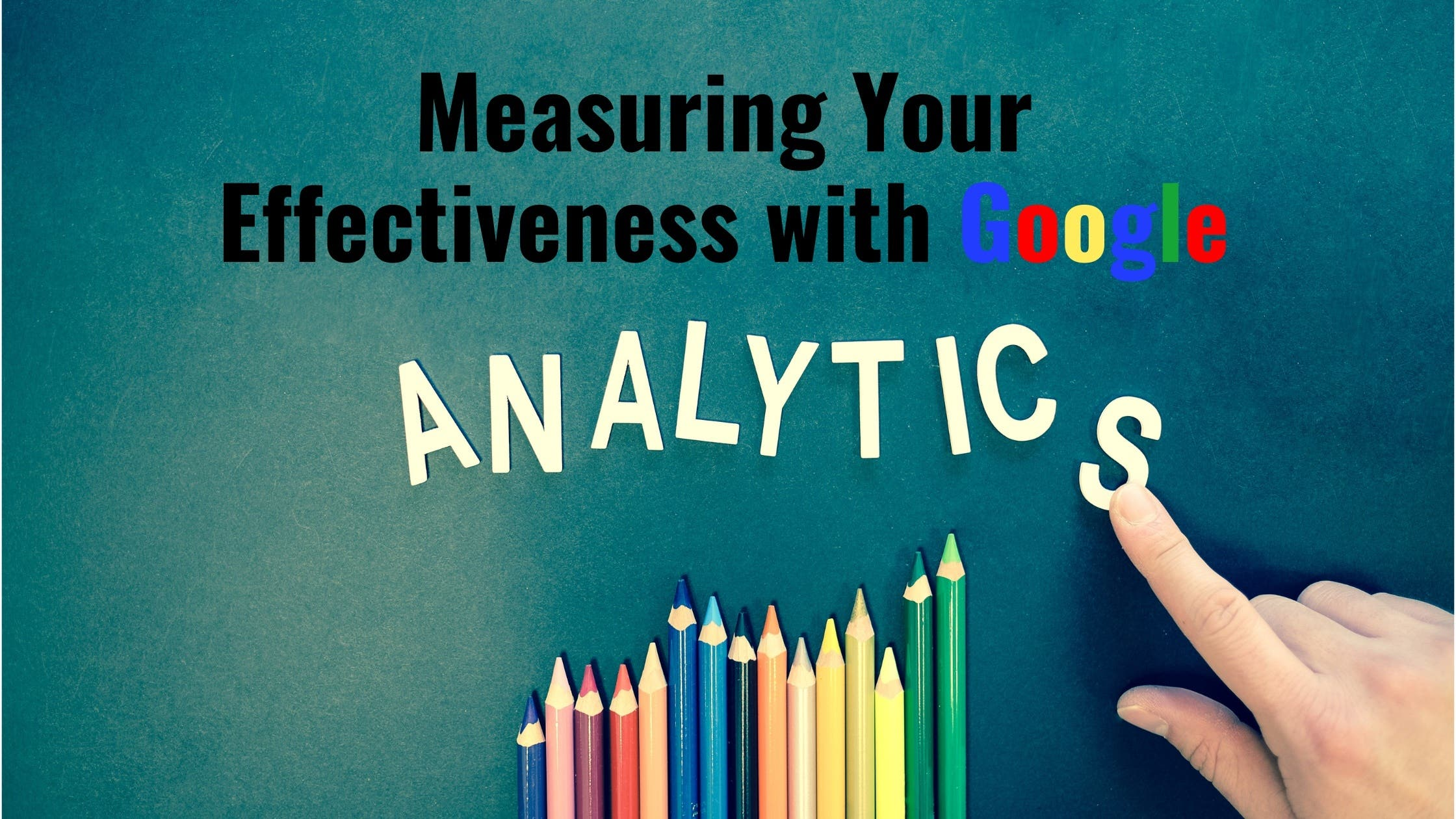 Measuring Your Effectiveness with Google Analytics