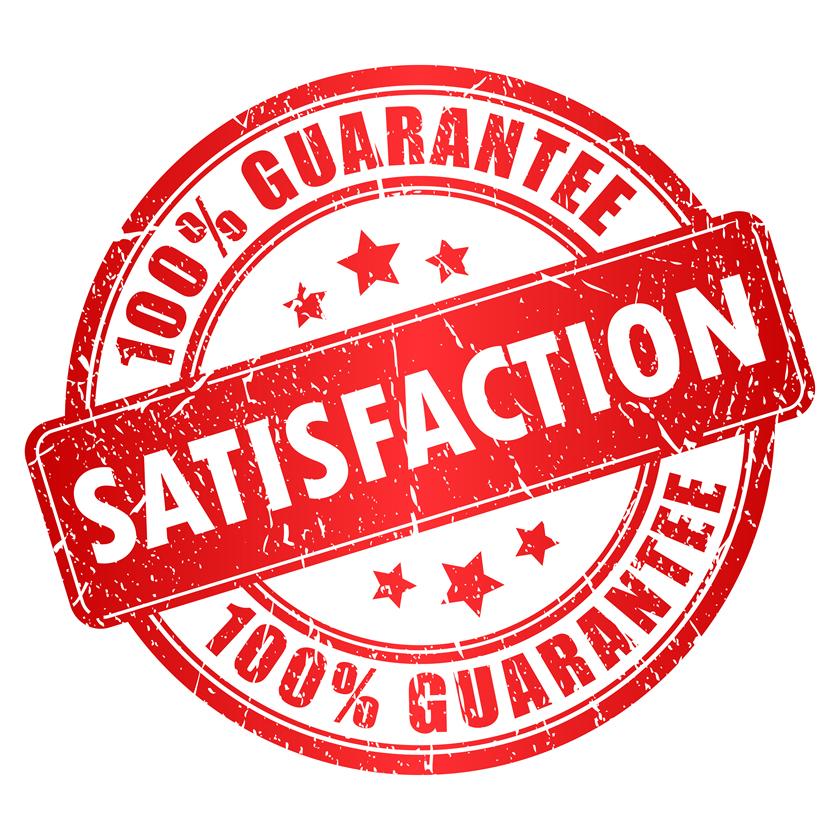 Satisfaction, Guaranteed.