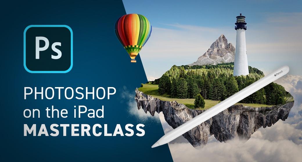 Photoshop on the iPad Masterclass