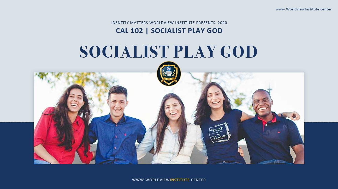 CAL 102 Socialist Play God