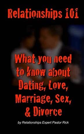 Relationships 101: What You Need To Know About Dating, Love, Marriage, Sex, and Divorce