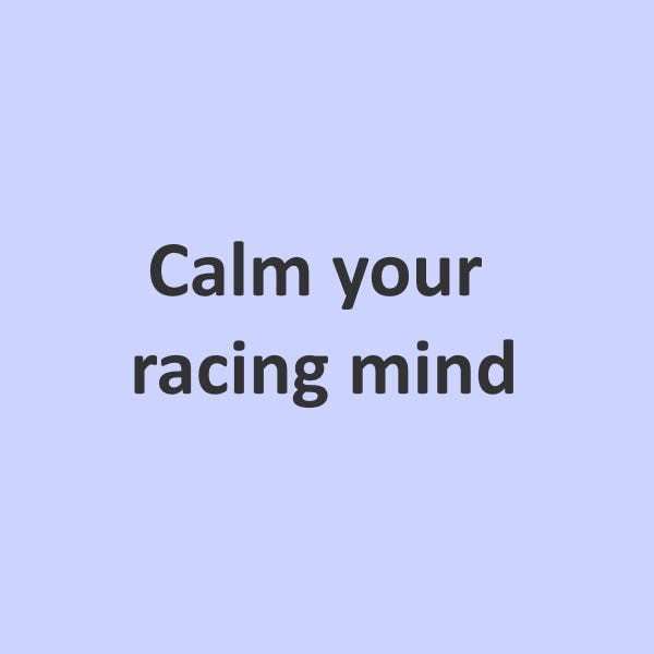 Calm your racing mind