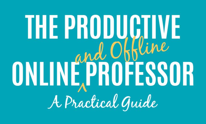 Webinar: The Productive Online and Offline Professor (Replay + Resources)