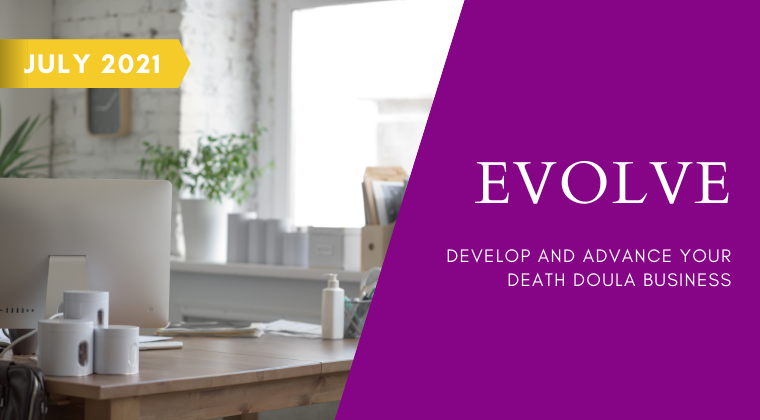 EVOLVE: Develop and Advance Your Death Doula Business (July 2021)