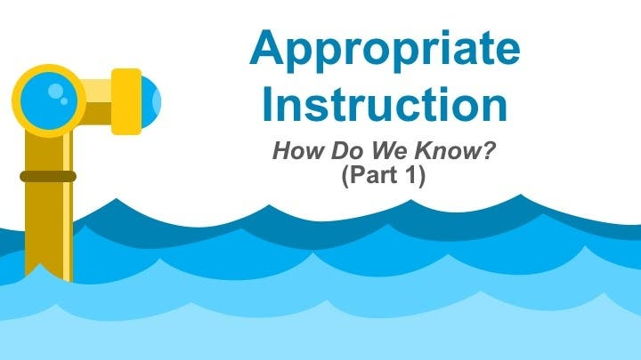 Appropriate Instruction - How Do We Know? (Part 1)
