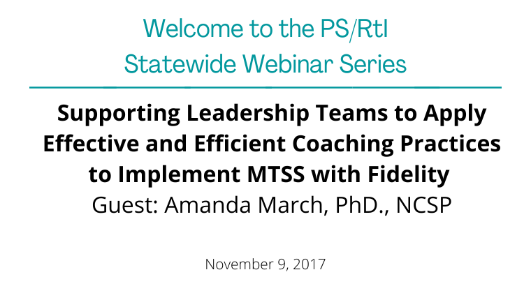 November 2017: Supporting Leadership Teams to Apply Effective and Efficient Coaching Practices to Implement MTSS with Fidelity