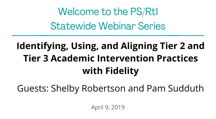 April 2019: Identifying, Using, and Aligning Tier 2 and Tier 3 Academic Intervention Practices with Fidelity