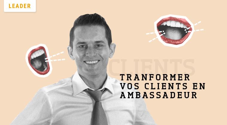 Créer des relations authentiques avec vos clients pour les transformer en ambassadeurs