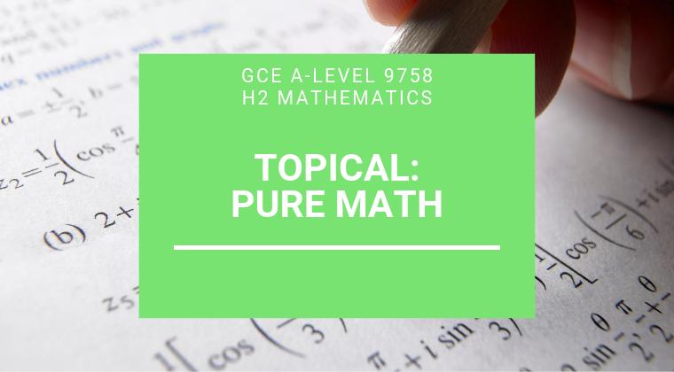 JC H2 A-level Math - Pure Math
