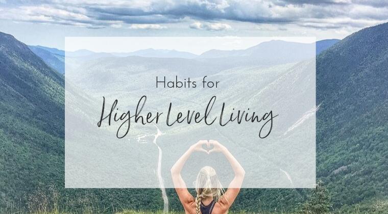 Habits for Higher Level Living