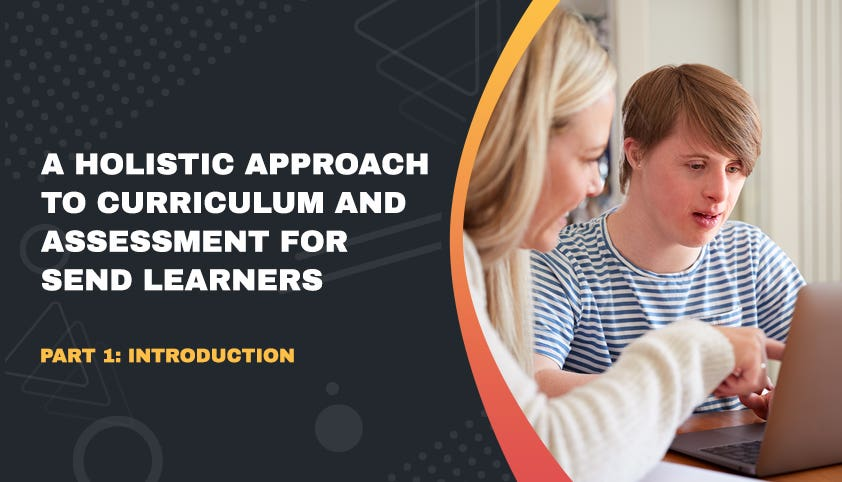A holistic approach to curriculum and assessment for SEND learners