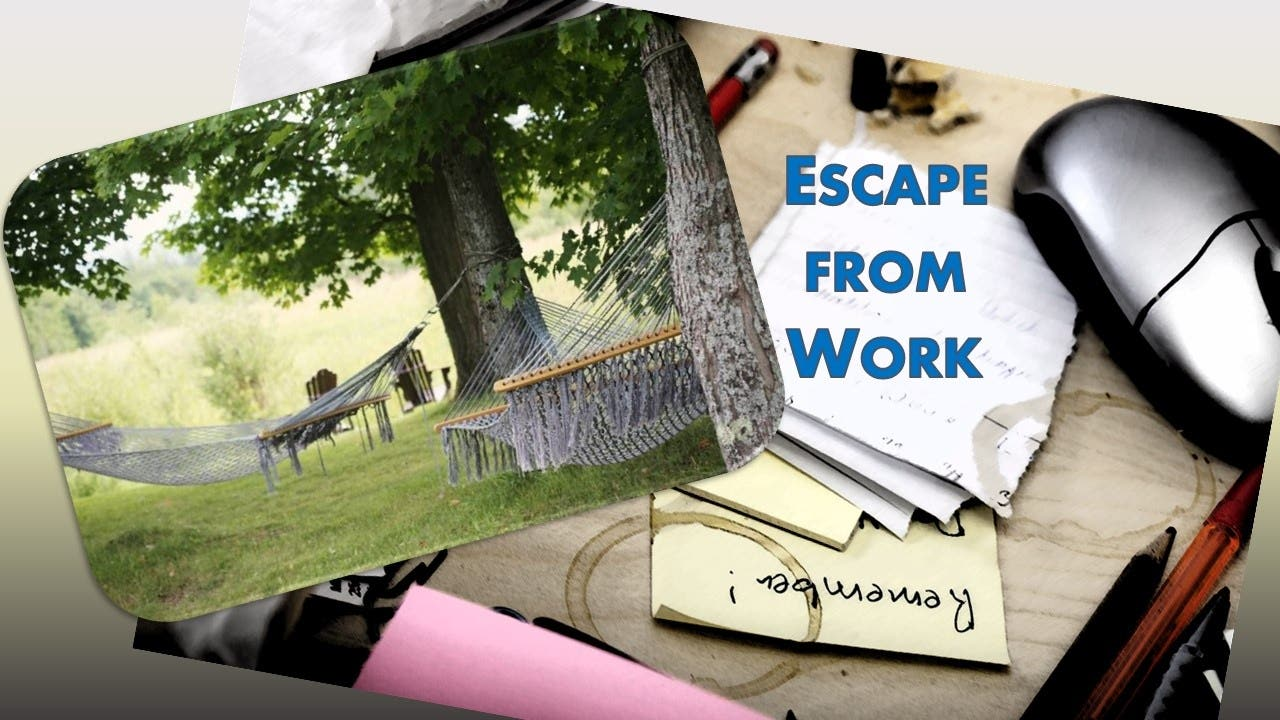 Escape from Work: Be ready to leave at the drop of a hat!