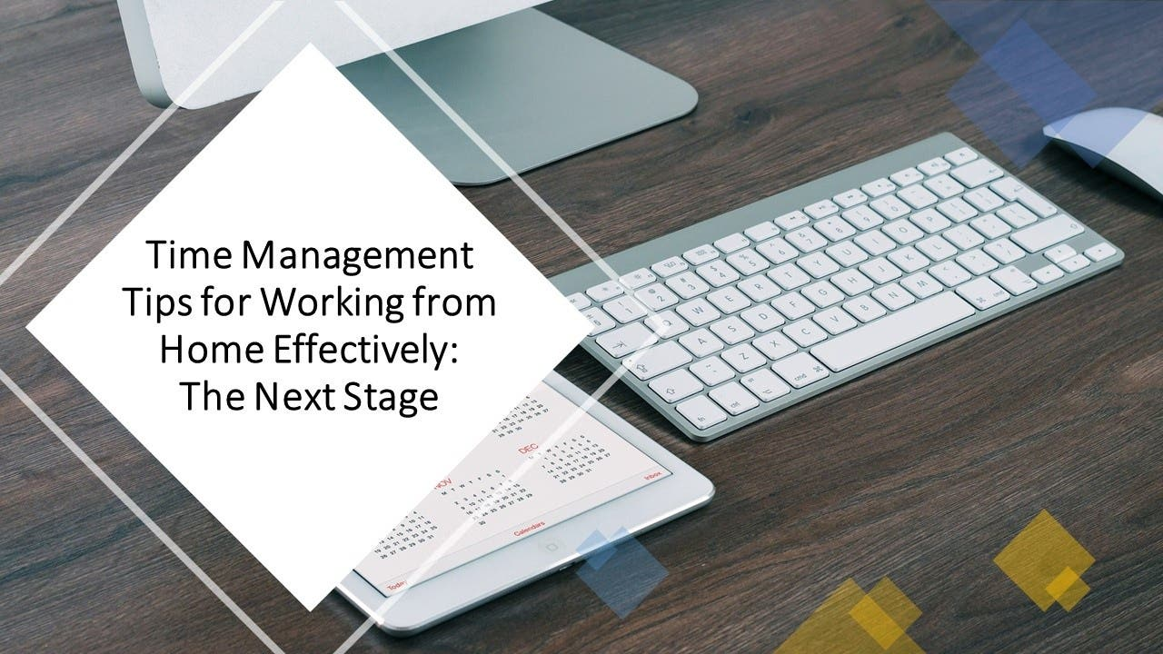 Time Management Tips for Working from Home Effectively: The Next Stage