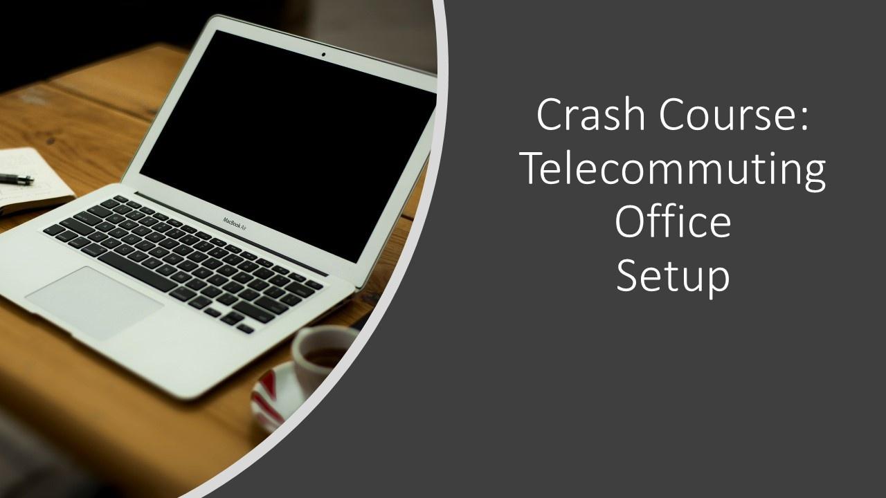 Crash Course: Telecommuting Office Setup