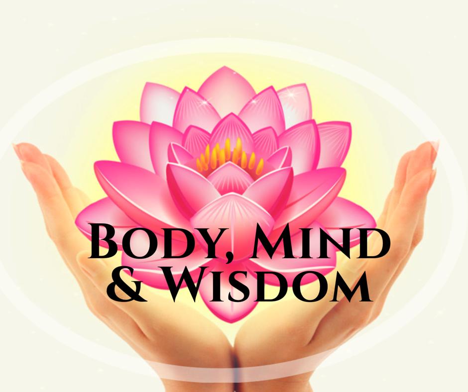 Body, Mind & Wisdom
