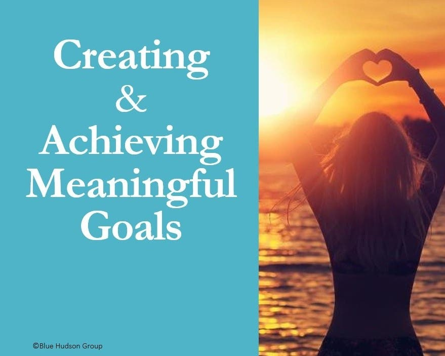 Creating and Achieving Meaningful Goals