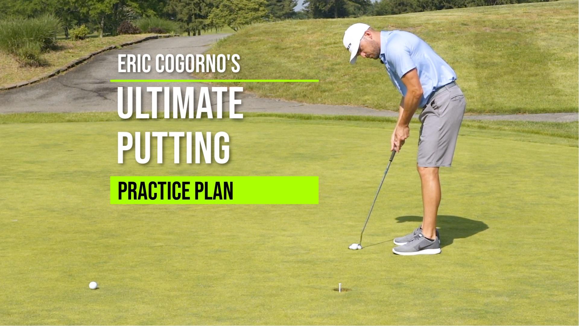 Eric Cogorno's Ultimate Putting Practice Plan