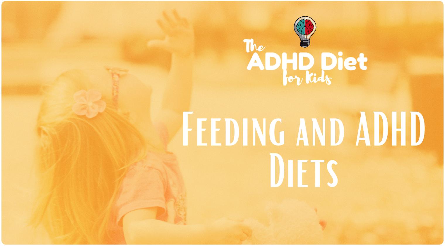 Feeding and ADHD Diets - ADHD Diet