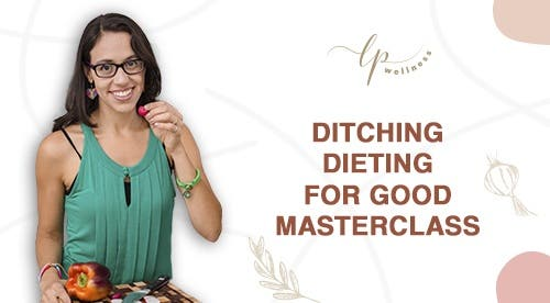 Ditching Dieting for Good Masterclass