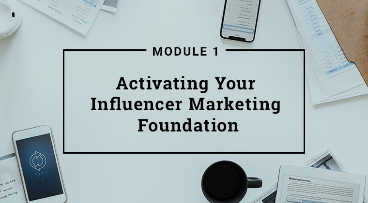 Module 1: Activating Your Influencer Marketing Foundation