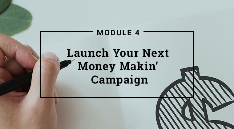Module 4: Launch Your Next Money Makin' Campaign