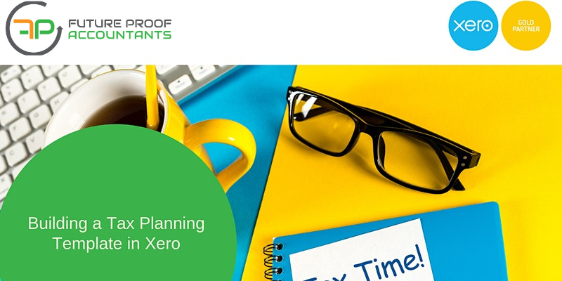 Building a Tax Planning Template & Ratio Analysis in Xero (for AU & NZ accountants)