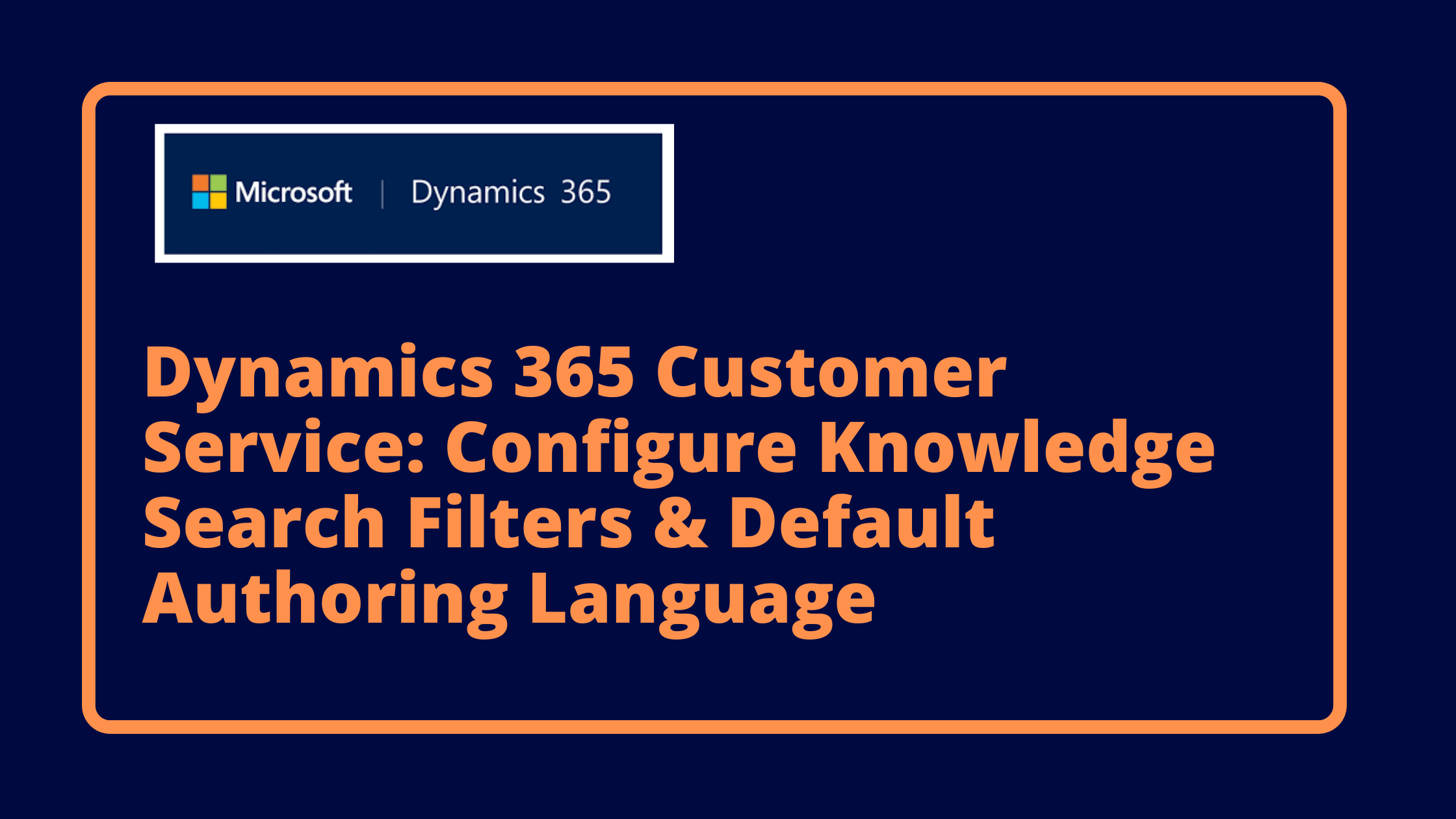 Dynamics 365 Customer Service: Configure Knowledge Search Filters & Default Authoring Language