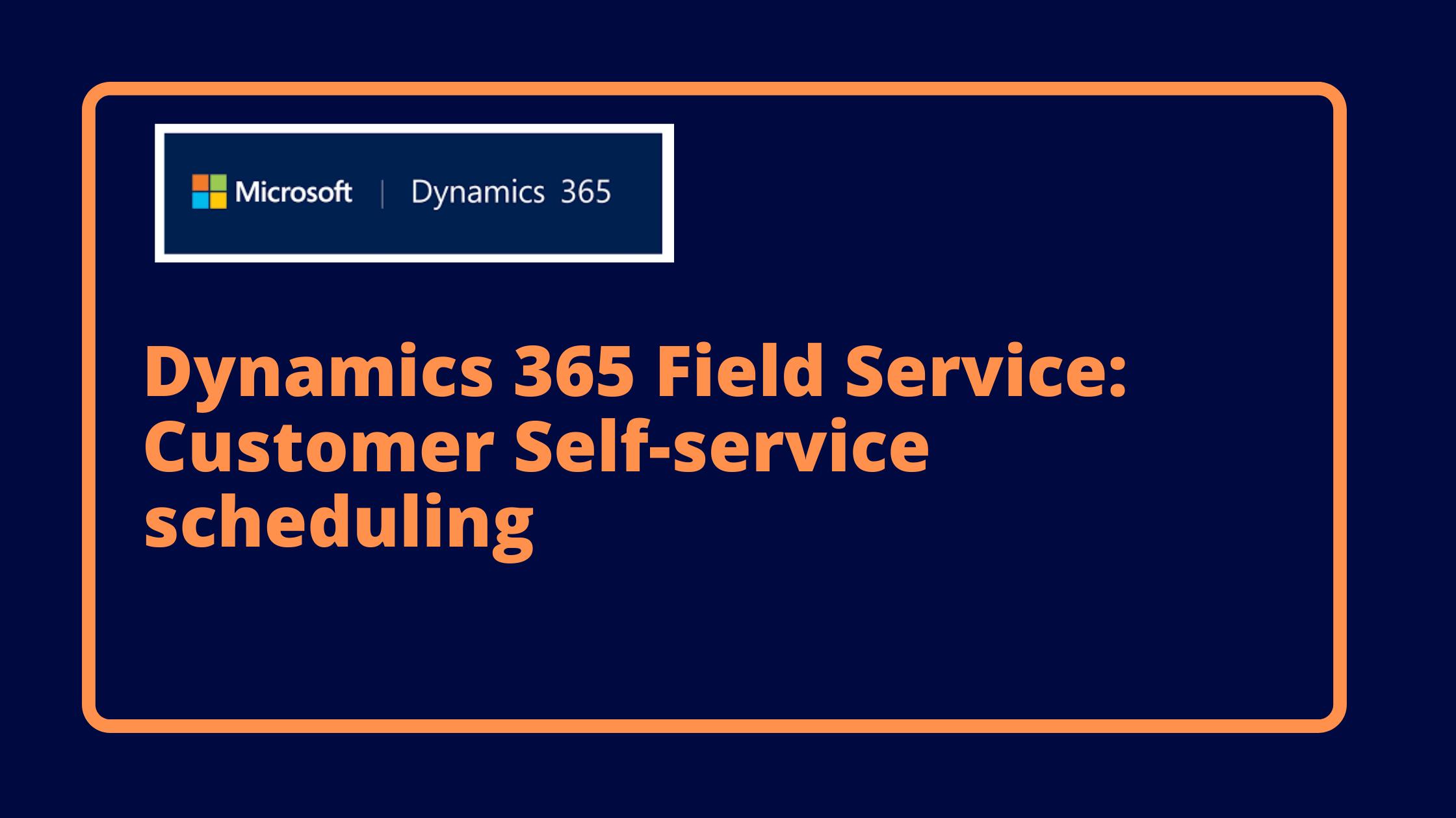 Dynamics 365 Field Service: Customer Self-service scheduling