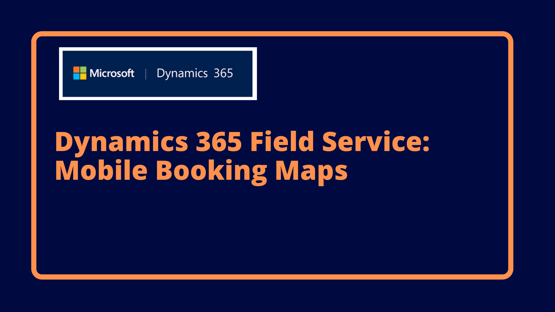 Dynamics 365 Field Service: Mobile Booking Maps