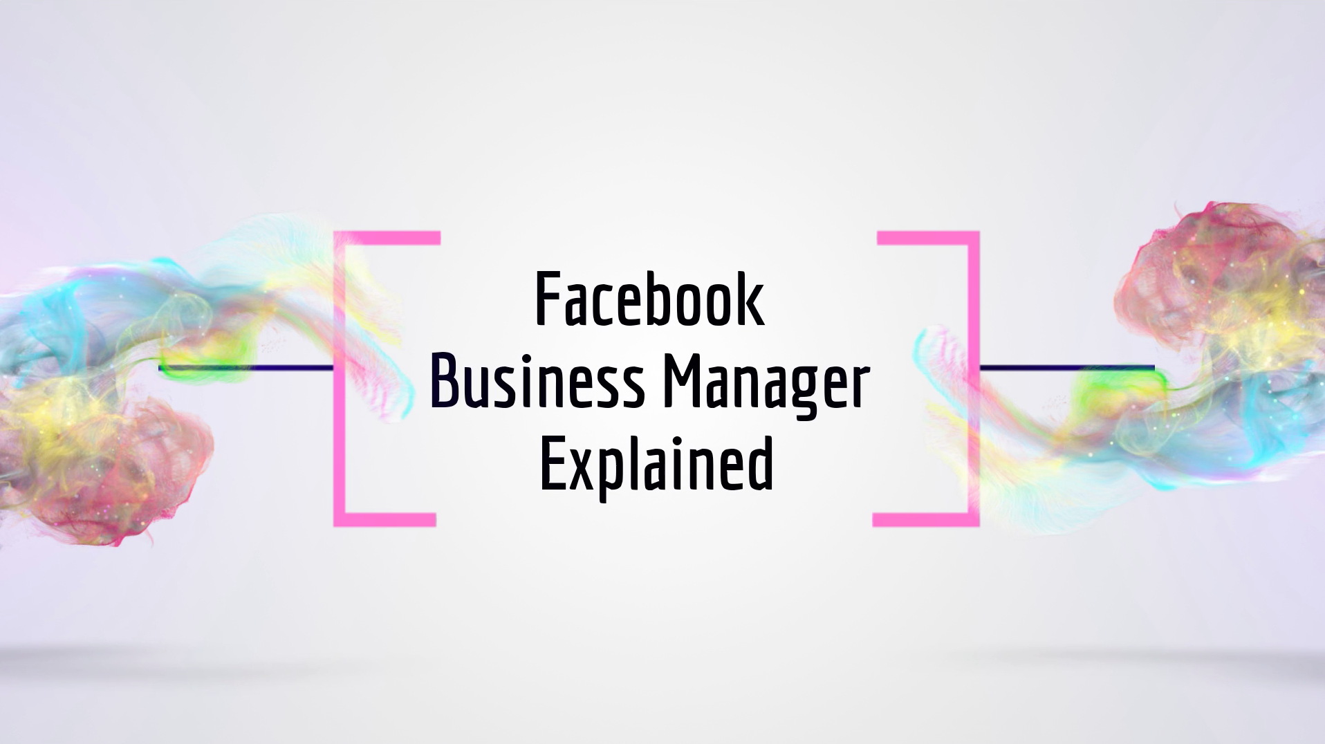 Facebook Business Manager Explained