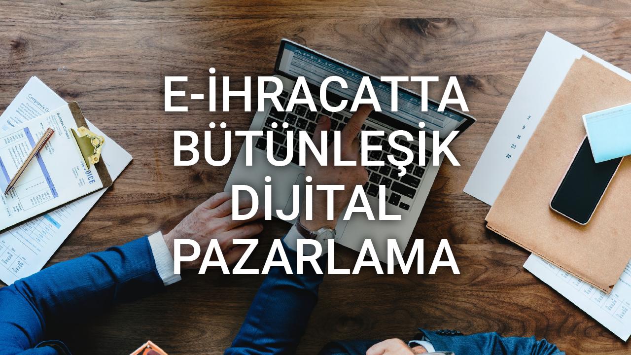E-ihracatta Bütünleşik Dijital Pazarlama - Tunç Günbey
