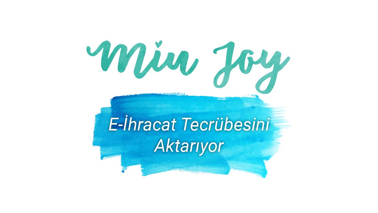 MiuJoy.com E-ihracat Tecrübelerini Aktarıyor - Elif Serim