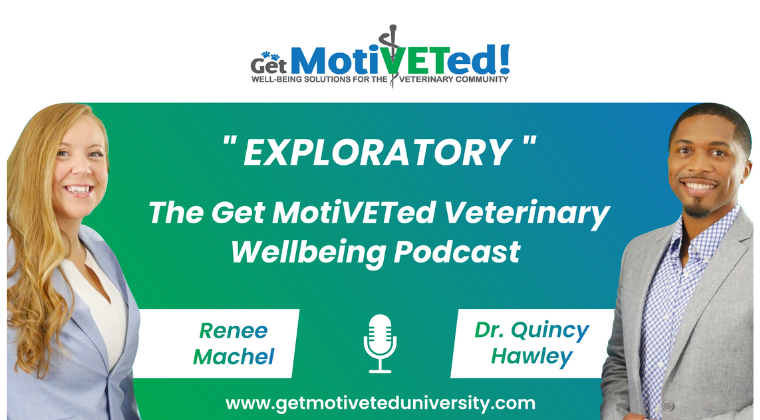 renee machel, quincy hawley, dr. quincy hawley, get motiveted, exploratory, wellbeing podcast, veterinary burnout podcast, school of wellbeing,