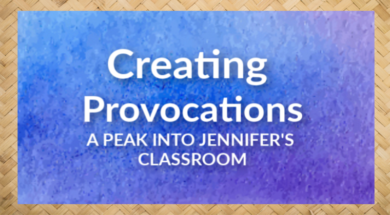 Master Teacher Series: Creating Provocations with Jennifer Dean