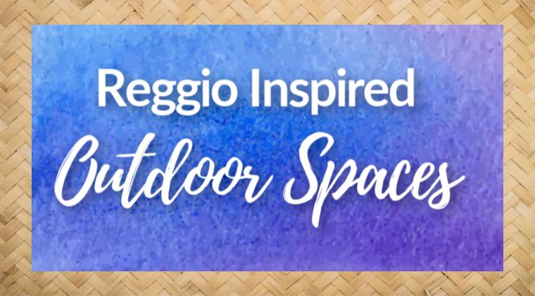Master Teacher Series: Reggio Inspired Outdoor Spaces