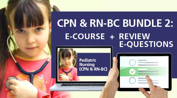 Pediatric Nursing Certification (CPN & RN-BC) Review Bundle #2:  E-Course + Review E-Questions