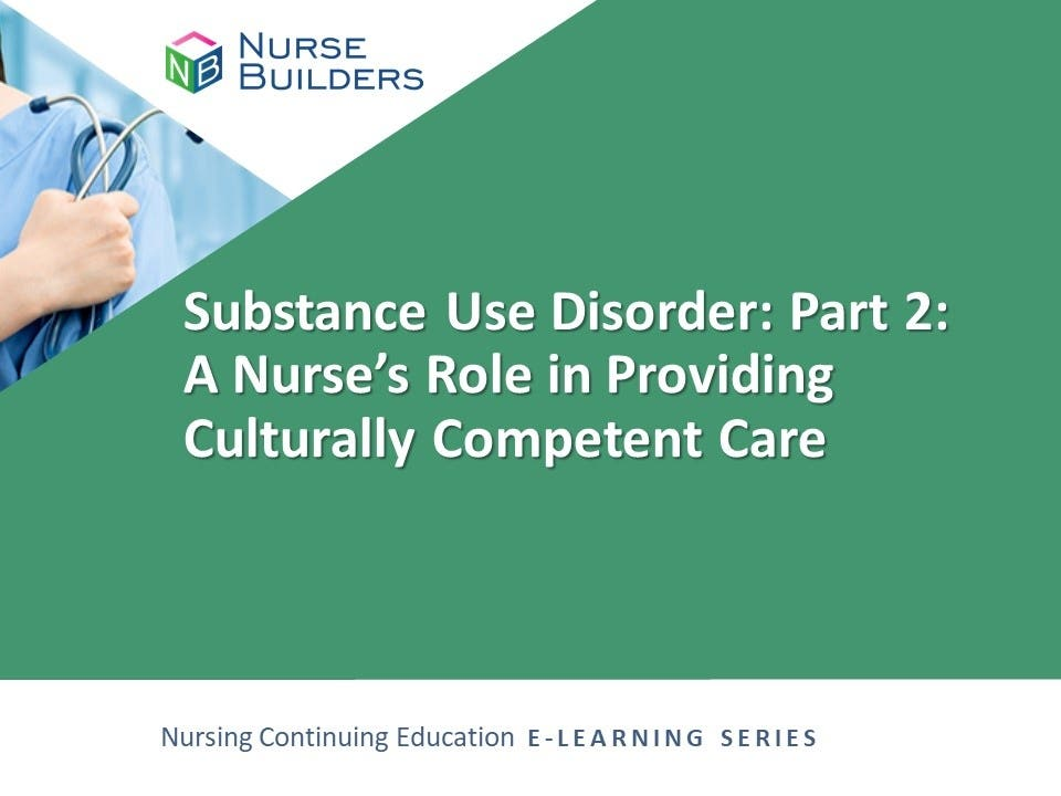 Substance Use Disorder: Part 2: A Nurse's Role in Providing Culturally Competent Care