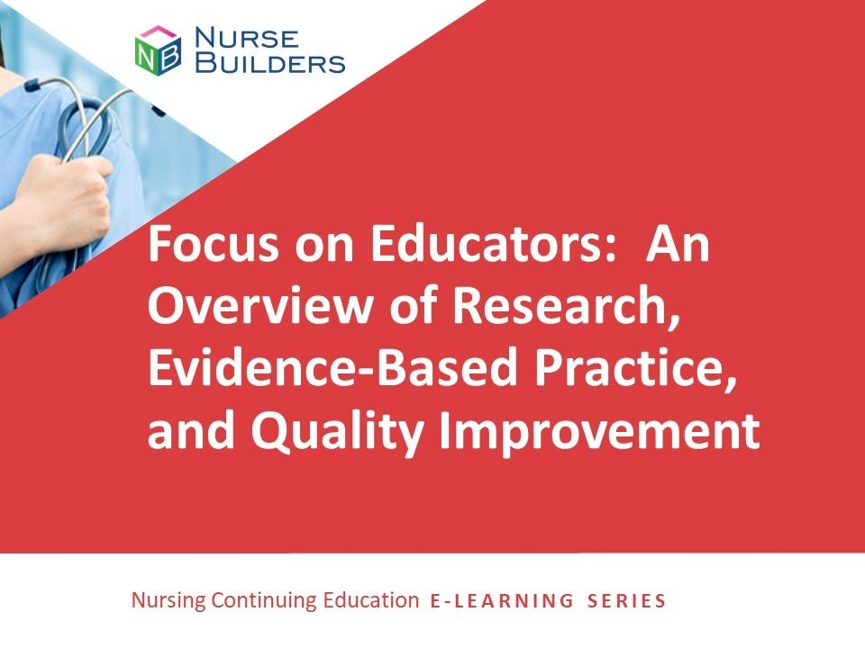Focus on Educators:  An Overview of Research, Evidence-Based Practice, and Quality Improvement