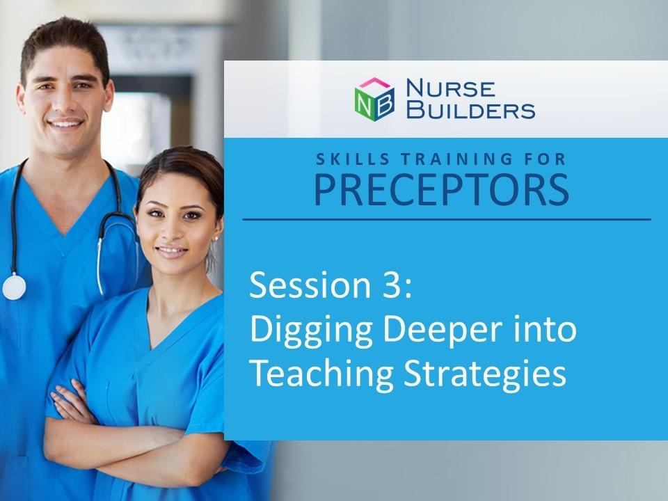 Skills Training for Preceptors Session 3:  Digging Deeper into Teaching Strategies