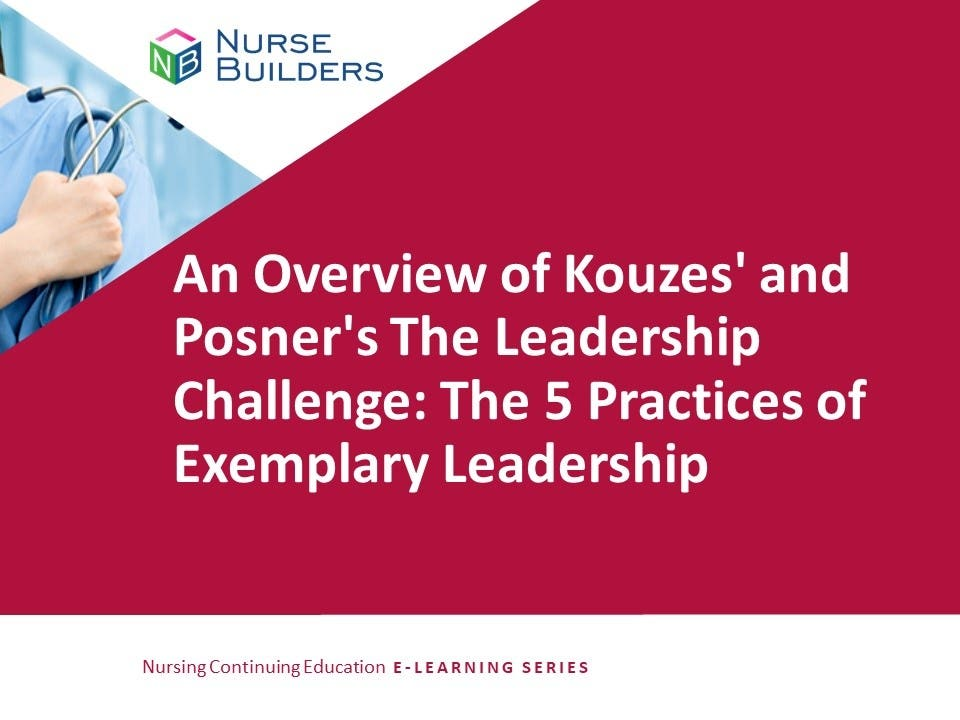 An Overview of Kouzes' and Posner's The Leadership Challenge: The 5 Practices of Exemplary Leadership