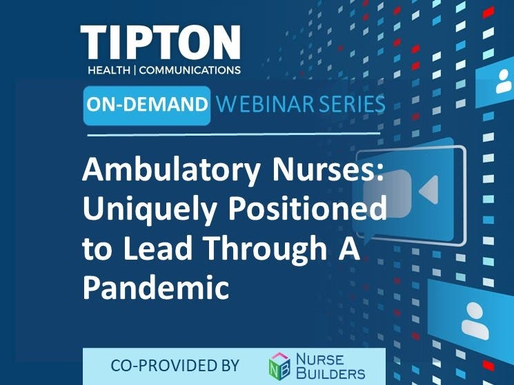On-Demand Webinar - Ambulatory Nurses: Uniquely Positioned to Lead Through A Pandemic