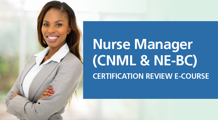 Nurse Manager Certification (CNML & NE-BC) Review E-Course