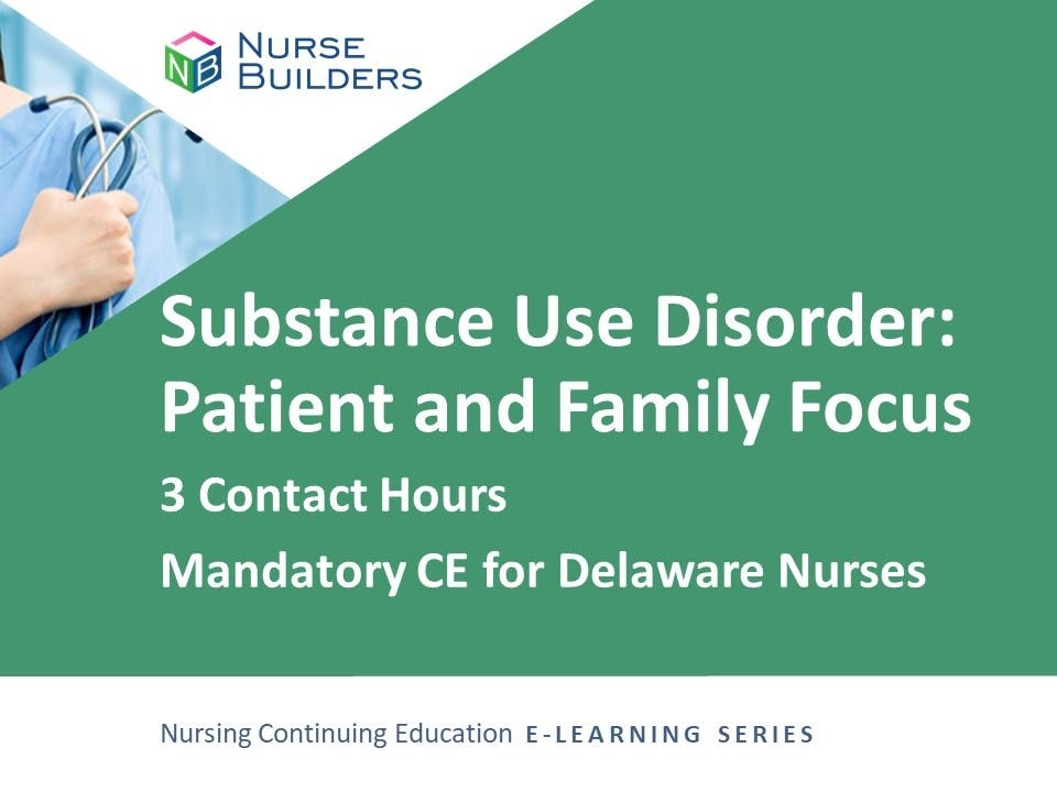 Substance Use Disorder: Patient and Family Focus  – 3 Hours Mandatory CE for Delaware Nurses