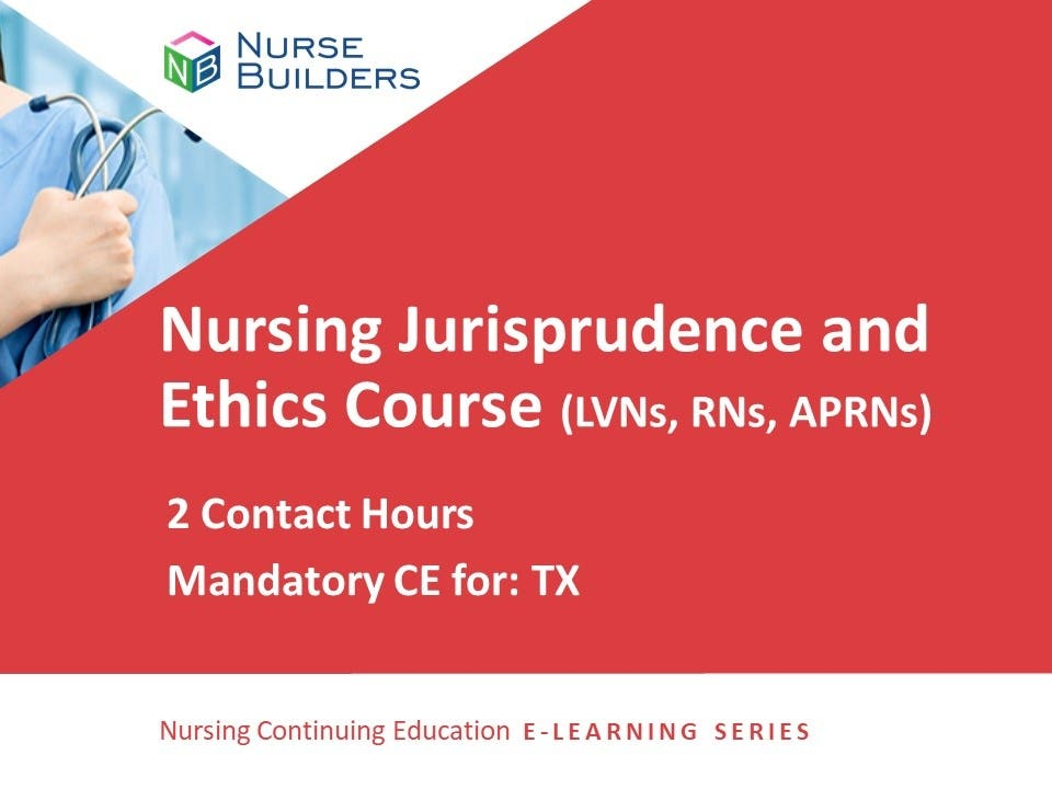 Jurisprudence and Ethics for Texas Nurses (LVNs, RNs, APRNs) - 2 Contact Hours