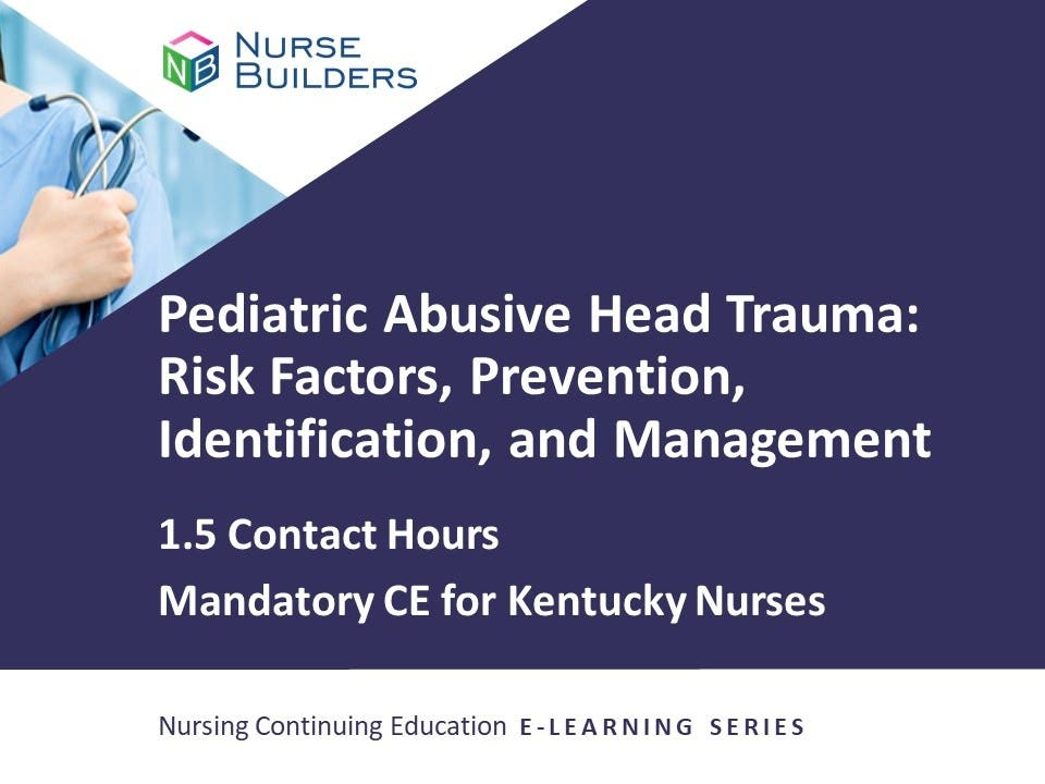 Pediatric Abusive Head Trauma: Risk Factors, Prevention, Identification, and Management - 1.5 Contact Hours/20-844376
