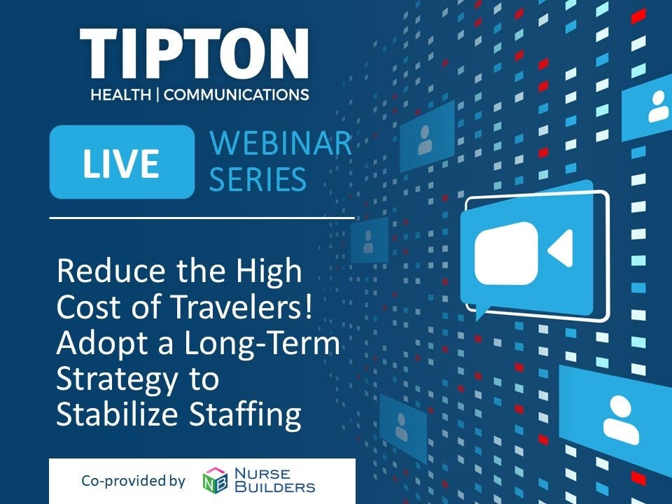 On-Demand Webinar - Reduce the High Cost of Travelers! Adopt a Long-Term Strategy to Stabilize Staffing