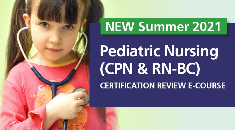 2021 NEW Pediatric Nursing Certification (CPN & RN-BC) Review  E-Course