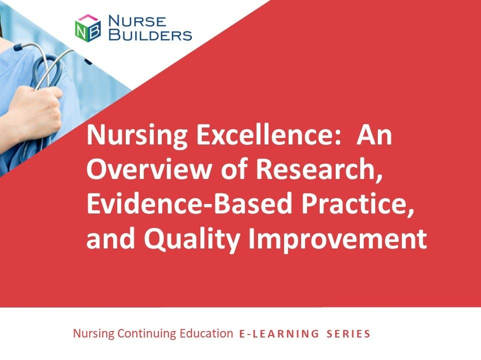 Nursing Excellence:  An Overview of Research Evidence-Based Practice, and Quality Improvement