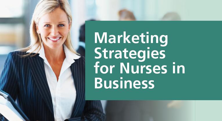 Marketing Strategies for Nurses in Business
