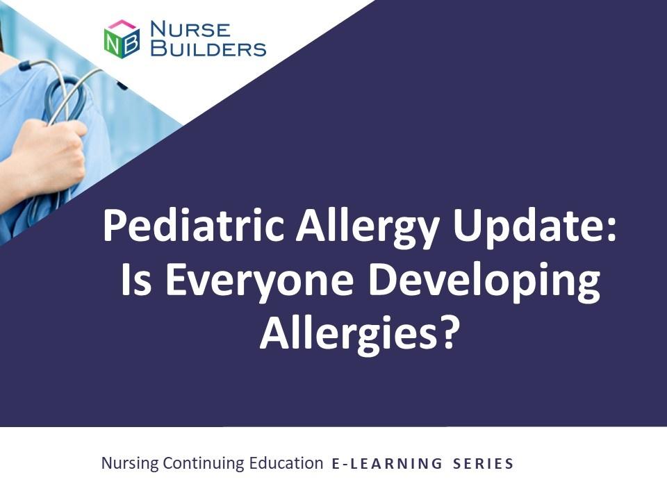 Pediatric Allergy Update:  Is Everyone Developing Allergies?